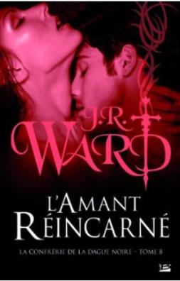 La confrérie de la dague noire Tome 8 : L'amant réincarné de J.R.Ward Lamantreincarne