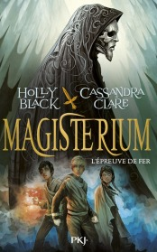 Magisterium T1 - L'épreuve de fer de Holly BLACK et Cassandra CLARE