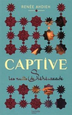 Captive, les nuits de Shéhérazade – tome 1 de Renée Ahdieh